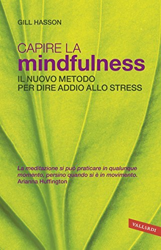 Capire la Mindfulness: Il nuovo metodo per dire addio allo stress  by  Gill Hasson