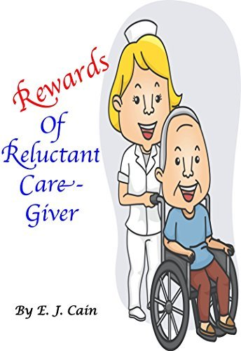 REWARDS of RELUCTANT CARE-GIVER E. J. CAIN