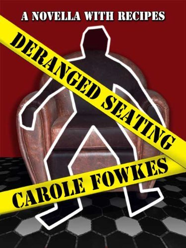 Deranged Seating, Science Fiction Mystery Adventure with Recipes: Unexplained Mysteries: Unexplained Mysteries Carole Fowkes