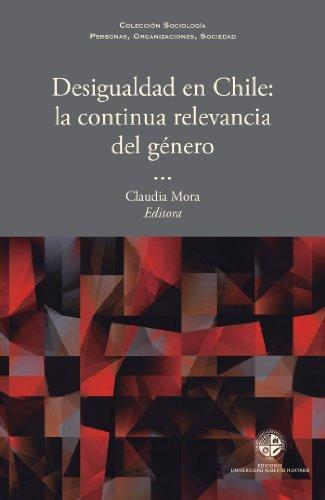 Desigualdad en Chile: La continua relevancia del género  by  Claudia Mora