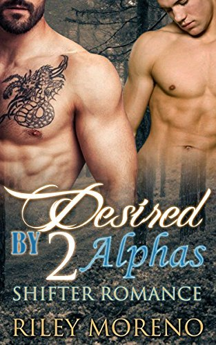 ROMANCE: DESIRED BY TWO ALPHAS (ALPHA MALE BBW MMF MENAGE) (Paranormal Shifter Short Stories) Riley Moreno