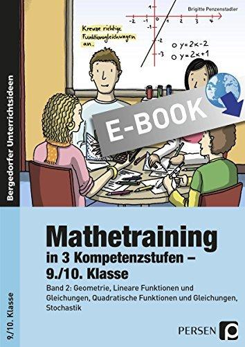 Mathetraining in 3 Kompetenzstufen - 9./10. Klasse: Band 2: Geometrie, Lineare Funktionen u. Gleichung en, Quadrat. Funktionen u. Gleichungen, Stochasti Brigitte Penzenstadler
