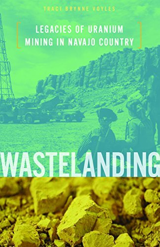 Wastelanding: Legacies of Uranium Mining in Navajo Country  by  Traci Brynne Voyles