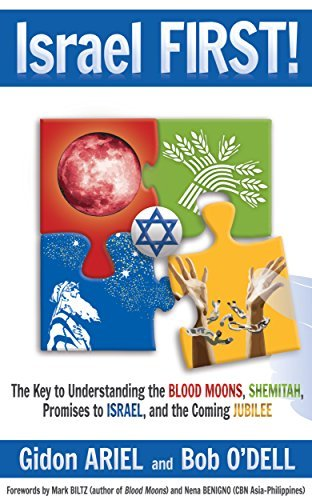 ISRAEL FIRST!: The Key to Understanding the Blood Moons, Shemitah, Promises to Israel, the Coming Jubilee, and How it all Fits Together Gidon Ariel