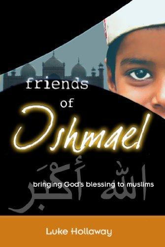 Friends of Ishmael: Bringing Gods Blessing to Muslims  by  Luke Hollaway