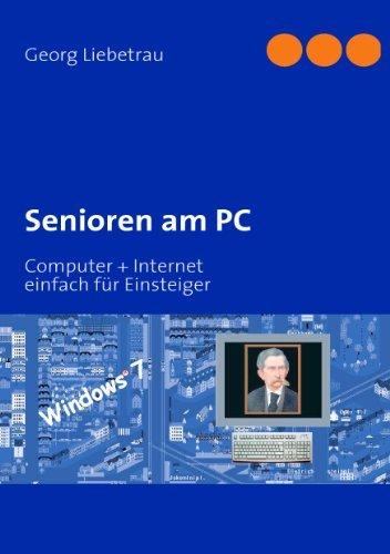 Senioren am PC: Computer + Internet, einfach für Einsteiger  by  Georg Liebetrau
