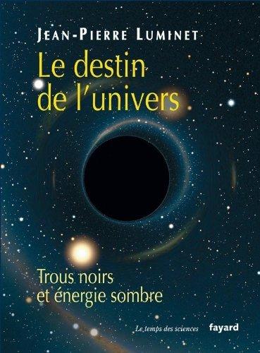 Le Destin de lUnivers : Trous noirs et énergie sombre Jean-Pierre Luminet