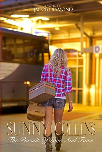 Sunny Collins: The Pursuit of Love and Fame (The Sunny Collins trilogy Book 1) Jacob Diamond