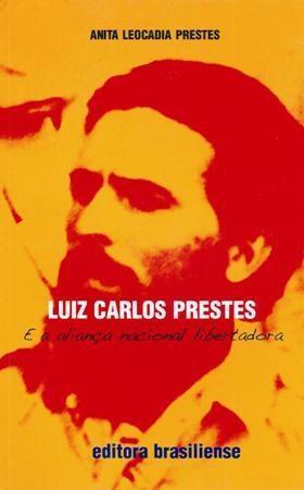 Luiz Carlos Prestes e a Aliança Nacional Libertadora: Os Caminhos da Luta Antifascista no Brasil, 1934/35 Anita Leocádia Prestes