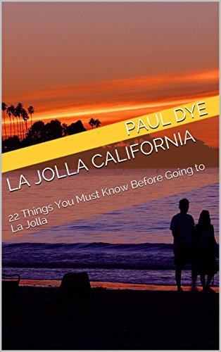 La Jolla California: 22 Things You Must Know Before Going to La Jolla  by  Paul Dye