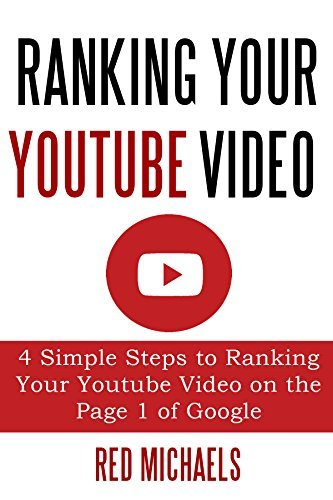 RANKING YOUR YOUTUBE VIDEO 2015: 4 Simple Steps to Ranking Your Youtube Video on the Page 1 of Google Red Michaels
