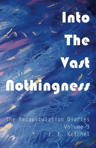 Into The Vast Nothingness (The Recapitulation Diaries Book 3)  by  J. Ketchel
