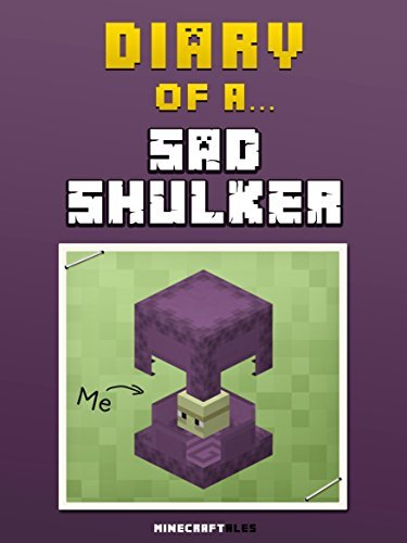 Diary of a Sad Shulker [An Unofficial Minecraft Book] (Minecraft Tales Book 40)  by  Crafty Nichole