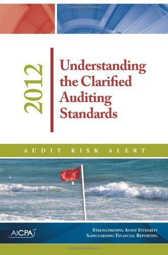 Understanding the Clarified Auditing Standards - 2012 Audit Risk Alert  by  American Institute of CPAs