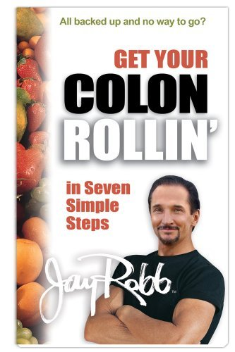 Get Your Colon Rollin in 7 Simple Steps Jay Robb