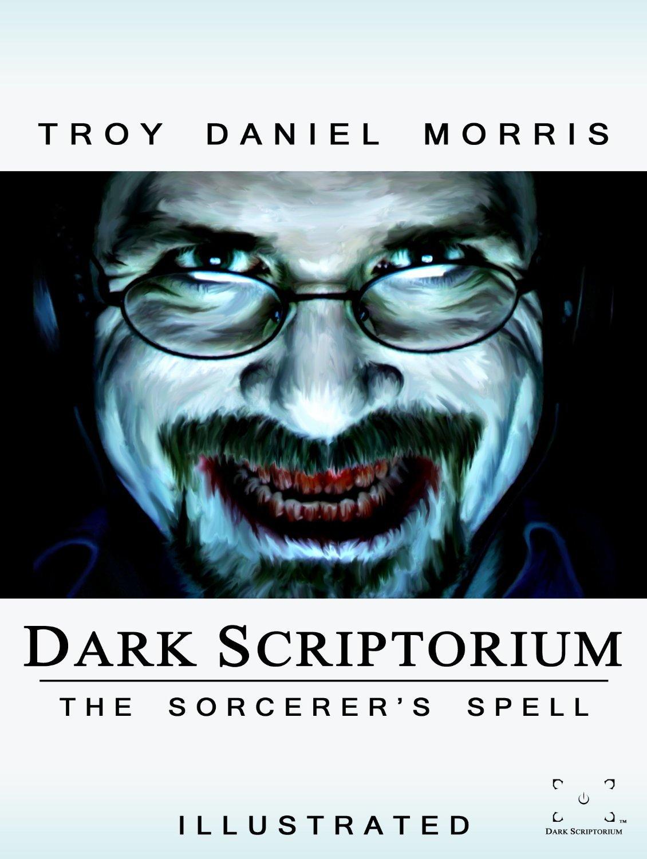 Dark Scriptorium: The Sorcerers Spell  by  Troy Daniel Morris