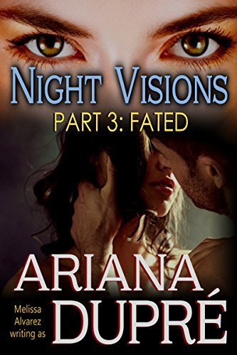 Night Visions: Fated (Part 3 of a 4 part Serial) Ariana Dupre