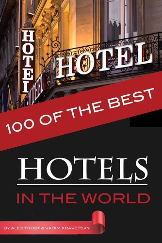 100 of the Best Hotels in the World Alex Trost/Vadim Kravetsky