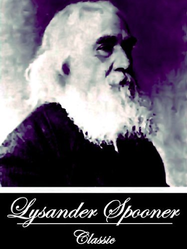 Address of the Free Constitutionalists to the People of the United States  by  Lysander Spooned