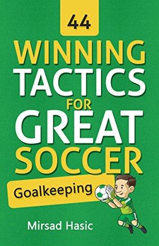 44 Winning Tactics for Great Soccer Goalkeeping Mirsad Hasic