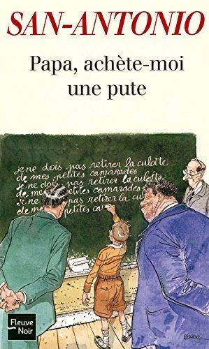Papa, achète-moi une pute (San-Antonio #139)  by  San-Antonio