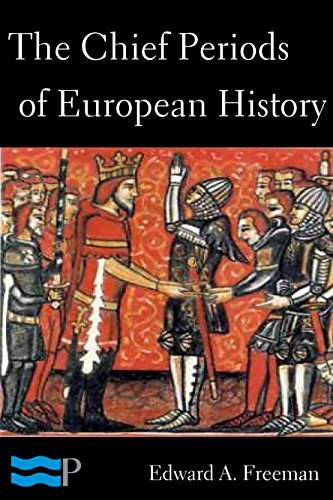 The Chief Periods of European History  by  Edward A. Freeman