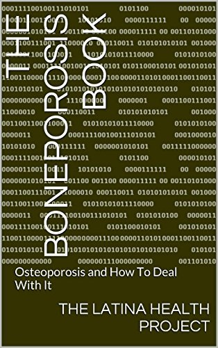 The Boneporosis Book: Osteoporosis and How To Deal With It  by  The Latina Health Project