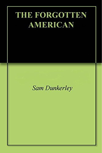 THE FORGOTTEN AMERICAN  by  Sam Dunkerley