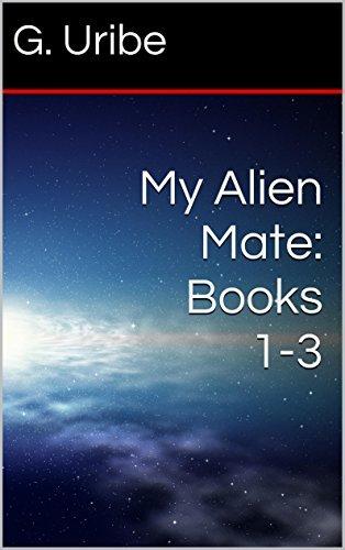 My Alien Mate: Books 1 - 3 G. Uribe