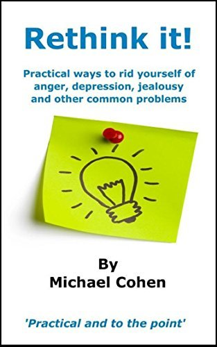 Rethink it!: Practical ways to rid yourself of anger, depression, jealousy and other common problems  by  Michael Cohen