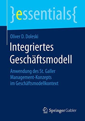 Integriertes Geschäftsmodell: Anwendung des St. Galler Management-Konzepts im Geschäftsmodellkontext Oliver D. Doleski
