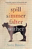 Spill Simmer Falter Wither by Sara Baume — Reviews ...