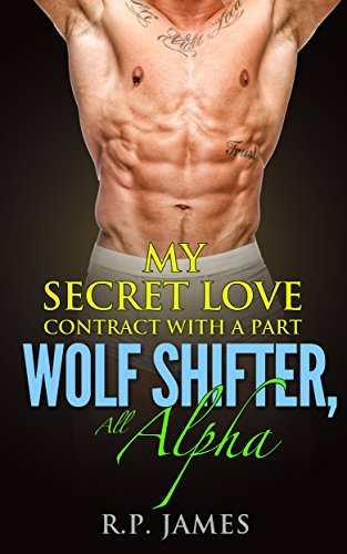 My Secret Love Contract With A Part Wolf Shifter, All Alpha R.P. James