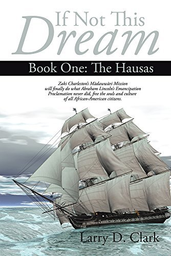 If Not This Dream: Book One: The Hausas  by  Larry D Clark