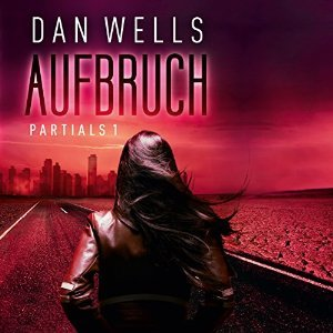 Aufbruch  (The Partials Sequence, #1)  by  Dan Wells