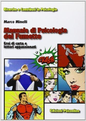 Manuale di psicologia del fumetto. Eroi di carta e lettori appassionati Marco Minelli