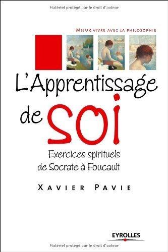 Lapprentissage de soi : Exercices spirituels de Socrate à Foucault  by  Xavier Pavie