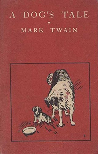 A Dog`s Tale  by  Mark Twain