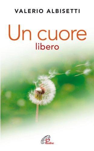 Un cuore libero. Per una nuova spiritualità  by  Valerio Albisetti