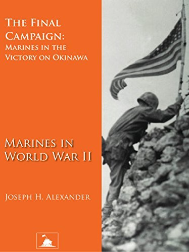 The Final Campaign: Marines in the Victory on Okinawa (Marines in World War II) Joseph H. Alexander