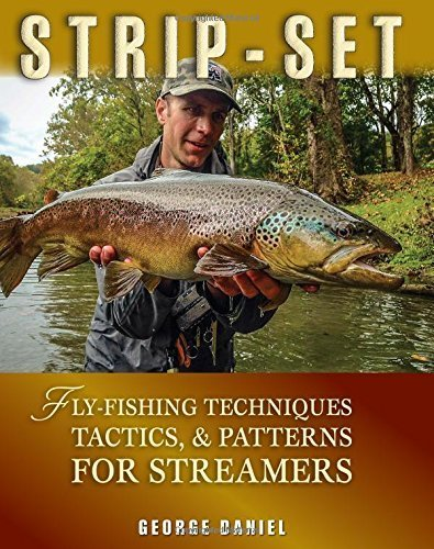 Strip-Set: Fly-Fishing Techniques, Tactics, Patterns for Streamers George Daniel
