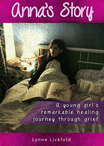 Annas Story: A young girls remarkable healing journey through grief.  by  Lynne Lickfold