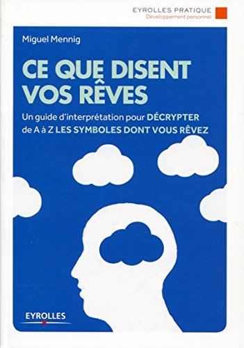Ce que disent vos rêves: Un guide dinterprétation pour décrypter de A à Z les symboles dont vous rêvez  by  Miguel Mennig