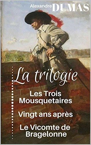 la trilogie des mousquetaires : Les trois mousquetaires, Vingt ans après et Le Vicomte de Bragelonne (3 livres illustrés et commentés)  by  Alexandre Dumas