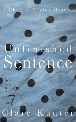Unfinished Sentence (The Charlie Davies Mysteries Book 2)  by  Clare Kauter