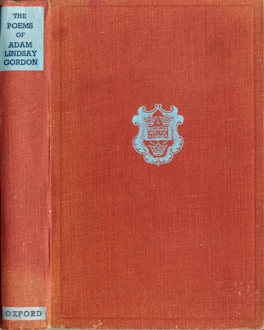 Poems of Adam Lindsay Gordon/ edited, with introduction, notes and appendices Frank Maldon Robb by Adam Lindsay Gordon