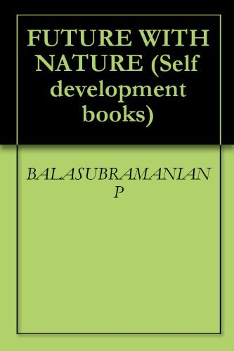 FUTURE WITH NATURE (Self development books) Balasubramanian P