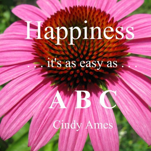 Happiness - its as easy as ABC Cindy Ames