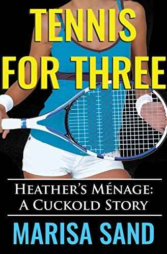 Tennis for Three: Heathers Ménage: A Cuckold Story Marisa Sand