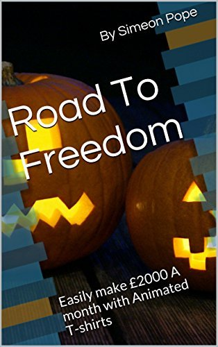 Road To Freedom: Easily make £2000 A month with Animated T-shirts Simeon Pope